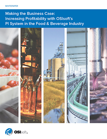 Making the Business Case:  Increasing Profitability with OSIsoft's  PI System in the Food & Beverage Industry